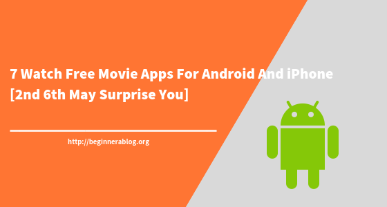 7 Watch Free Movie Apps For Android And iPhone [2nd and 6th May Surprise You]