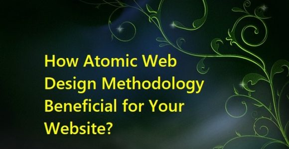 4 Reasons Why You Should Stick to Atomic Web Design Methodology