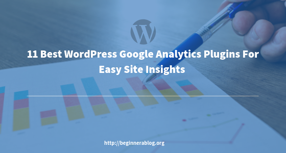 11 Best WordPress Google Analytics Plugins For Easy Website Insights