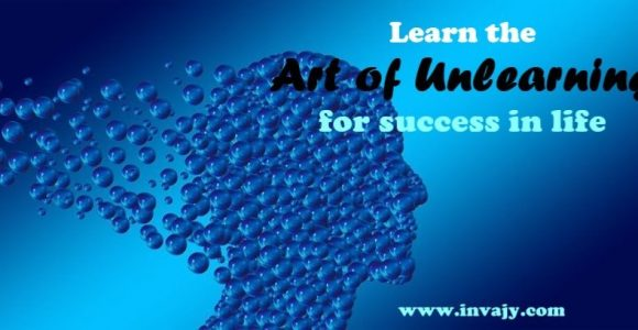 Learn the art of unlearning for success in life | Invajy