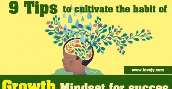 9 tips to cultivate the habit of growth mindset for success | Invajy
