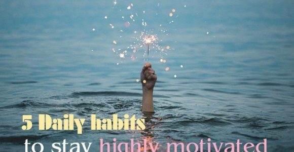 5 Daily habits to stay highly motivated in life | Invajy