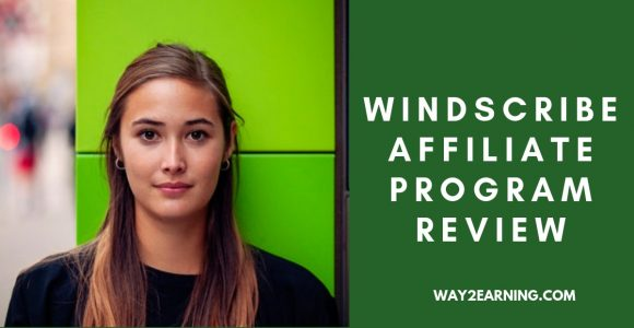 Windscribe Affiliate Program Review : Refer And Earn