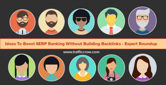 Expert's Ideas to boost SERP Ranking without Building Backlinks