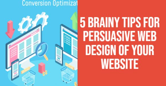 5 Brainy Tips for Persuasive Web Design Of Your Website