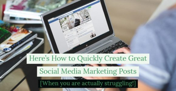 Here's How to Quickly Create Great Social Media Marketing Posts [When you are actually struggling!]