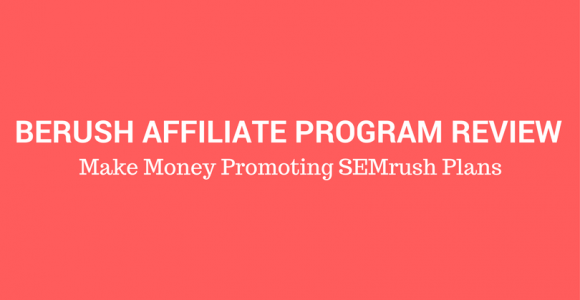 Berush Affiliate Program Review : Make Money Promoting SEMrush Plans