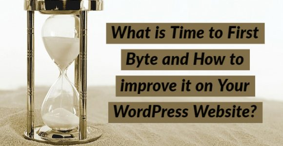 What is Time to First Byte and How to improve it on Your WordPress Website?