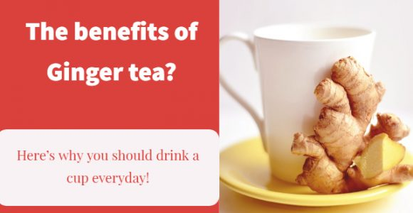 The benefits of Ginger tea? Here's why you should drink a cup everyday!