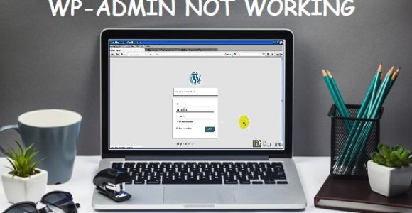 How to solve 'WP-Admin not working' issue on WordPress?