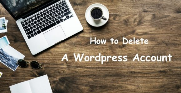 How to Delete a WordPress Account & Website Properly