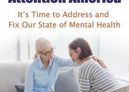 Attention America: It's Time to Address and Fix Our State of Mental Health
