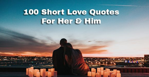 100 Short Love Quotes For Her & Him