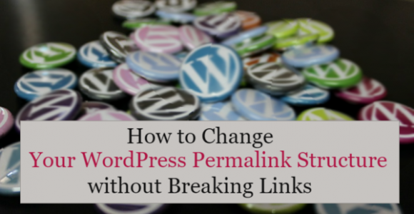 How to Change WordPress Permalink Structure without Breaking Links