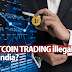 Is Bitcoin Trading Illegal in India? Check out Why it is?