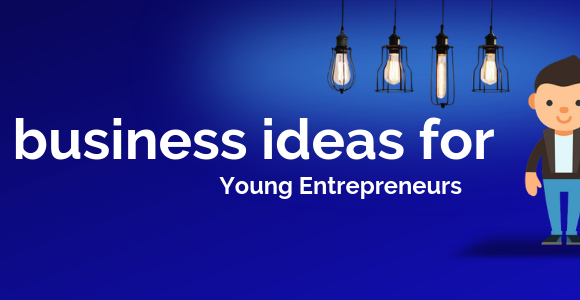 4 Business ideas for young entrepreneurs