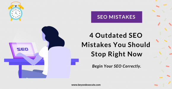 4 Outdated SEO Mistakes You Should Stop Right Now | Beyond Execute