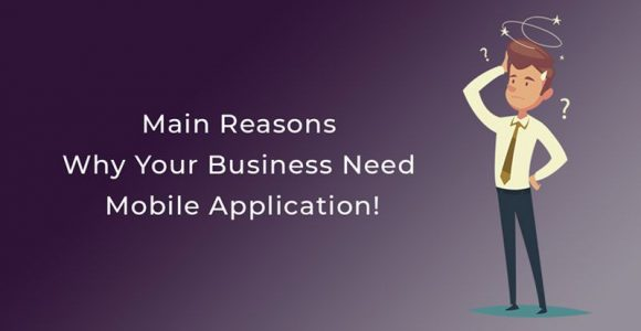 Main Reasons Why Your Business Need Mobile Application