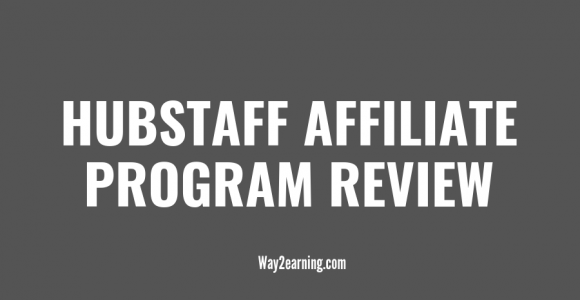 How To Earn With Hubstaff Affiliate Program : Interesting Review