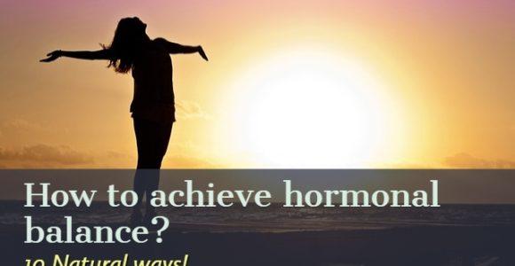 How to achieve hormonal balance? 10 Natural ways!