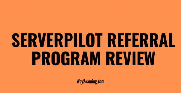 ServerPilot Referral Program Review : Recommend And Earn