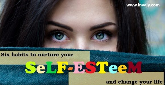 Six habits to nurture your Self-Esteem and change your life | Invajy