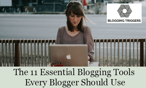 The 11 Essential Blogging Tools Every Blogger Should Use