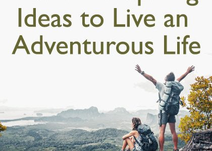 10 Awe-Inspiring Ideas to Live an Adventurous Life