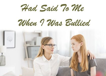 Things I Wish My Parents Had Said To Me When I Was Bullied