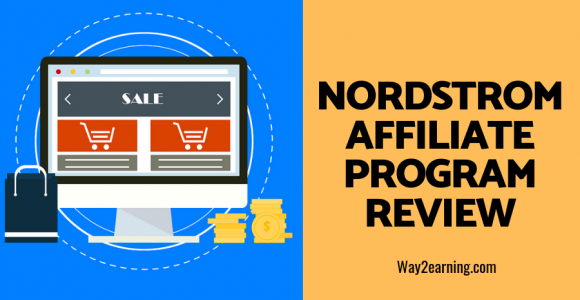 Nordstrom Affiliate Program Review 2019 : Recommend And Earn