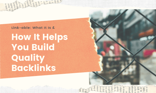 Link-able: What It Is & How It Helps You Build Quality Backlinks