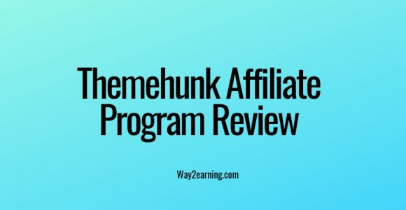 Themehunk Affiliate Program Review 2019 : Recommend And Earn
