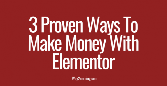 3 Proven Ways To Make Money With Elementor