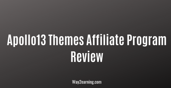 Apollo13 Themes Affiliate Program Review : Recommend To Earn