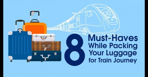 8 Must Haves While Packing Your Luggage for Train Journey