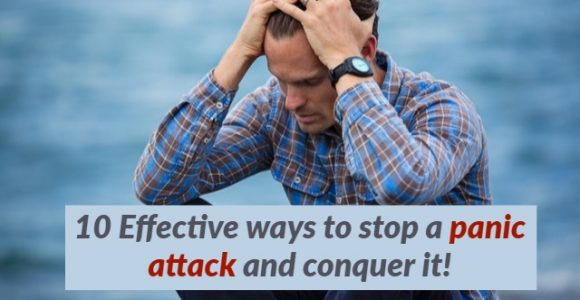 10 Effective ways to stop a panic attack and conquer it!