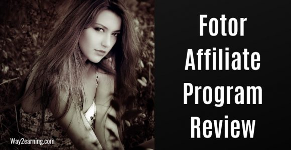 Fotor Affiliate Program Review 2019 : Recommend And Earn