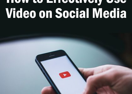 How to Effectively Use Video on Social Media