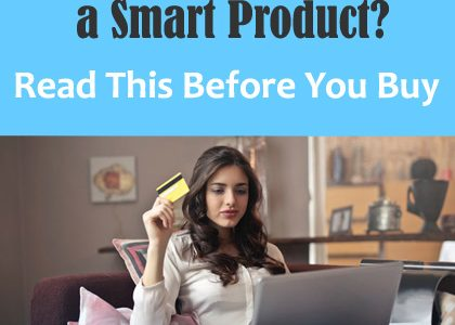 Thinking of Purchasing a Smart Product? Read This Before You Buy