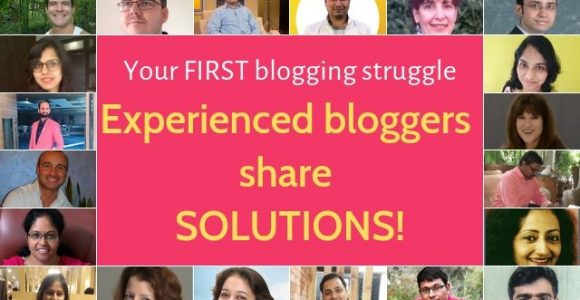 Your FIRST blogging struggle: Experienced bloggers share SOLUTIONS!