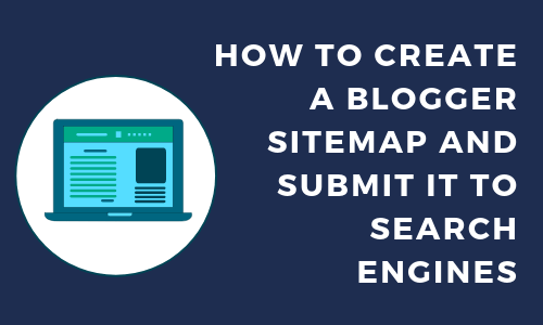 How to Create a Blogger Sitemap and Submit It to Search Engines