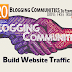 Best 20 Blogger Communities To Promote That'll Generate Huge Traffic To Your Website