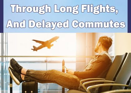 10 Tips to Help You Get Through Long Flights, And Delayed Commutes