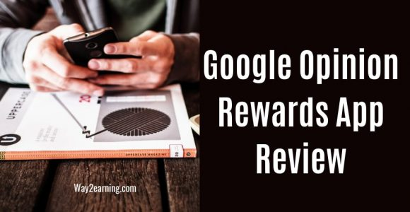 Google Opinion Rewards App Review (2019) : Scam Or Legit