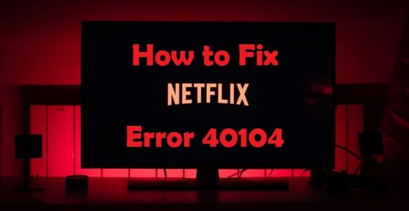 Fix: Netflix Error 40104 'Cannot play title. Please try again later. (40104)'