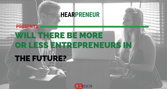 10 Entrepreneurs Discuss Whether or Not There Will Be More Entrepreneurs in the Future – Hearpreneur