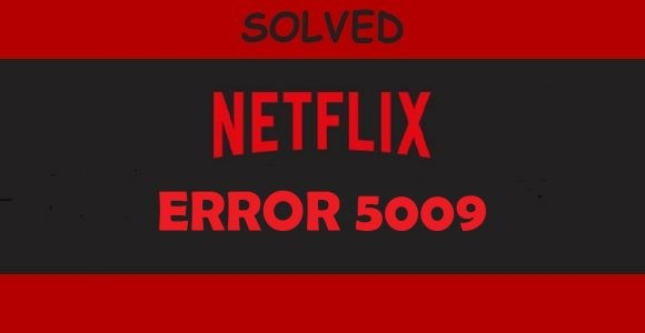 How to Fix Netflix Error 5009- Cannot Play Title?