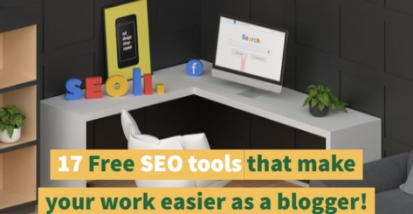 17 Free SEO tools that make your work easier as a blogger!