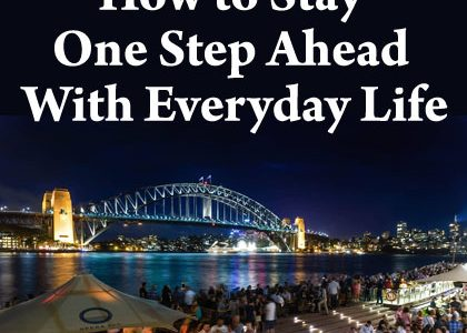 How to Stay One Step Ahead With Everyday Life