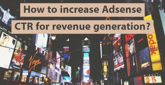 How to increase Adsense CTR for revenue generation?